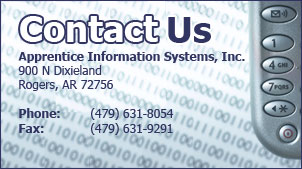Contact Apprentice Information Systems 900 N Dixieland Rogers, AR 72756 Phone: 	(479) 631-8054 Fax: 	(479) 631-9291